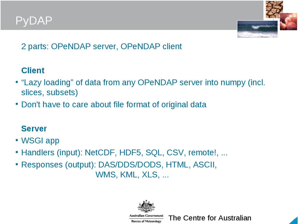 The Centre for Australian PyDAP 2 parts: OPeNDA...