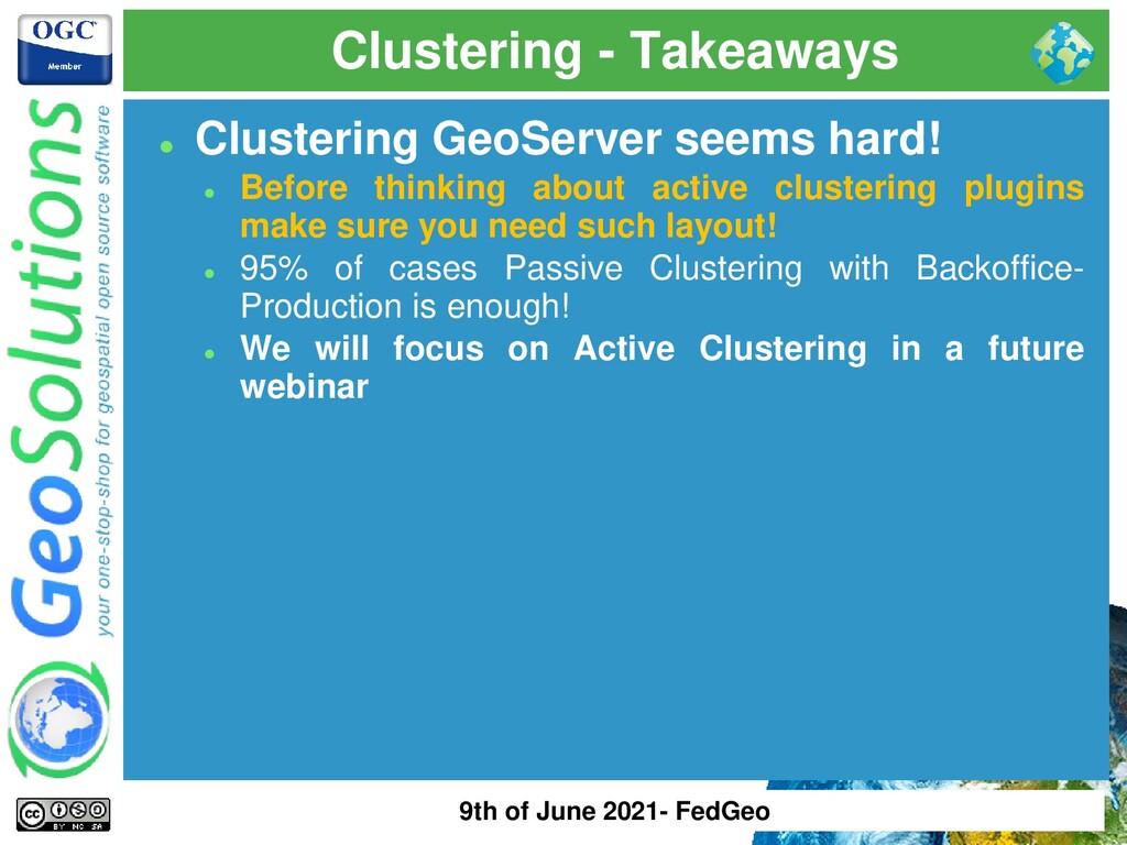 Clustering - Takeaways ⚫ Clustering GeoServer s...