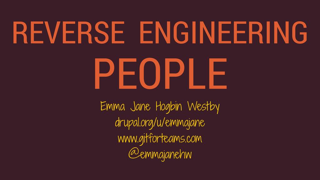 REVERSE ENGINEERING PEOPLE Emma Jane Hogbin Wes...
