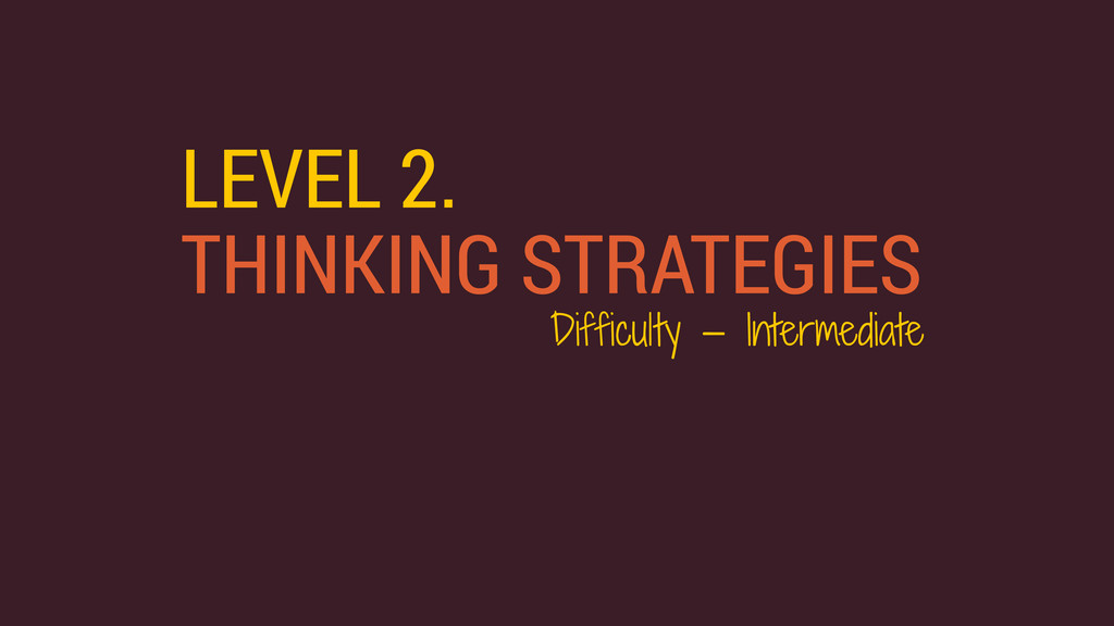 LEVEL 2. THINKING STRATEGIES Difficulty — Inter...
