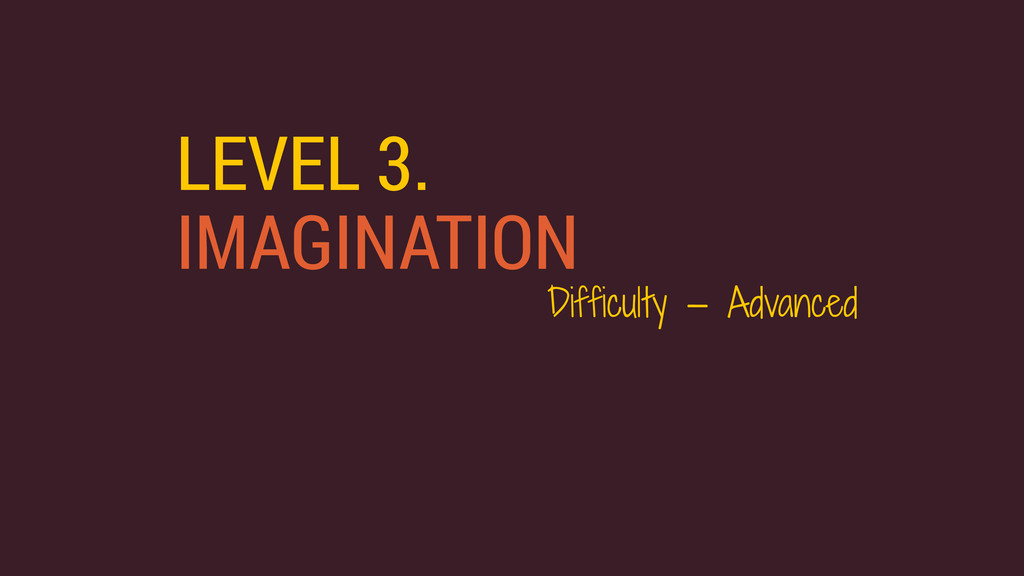 LEVEL 3. IMAGINATION Difficulty — Advanced