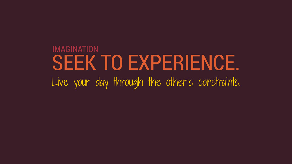 SEEK TO EXPERIENCE. Live your day through the o...