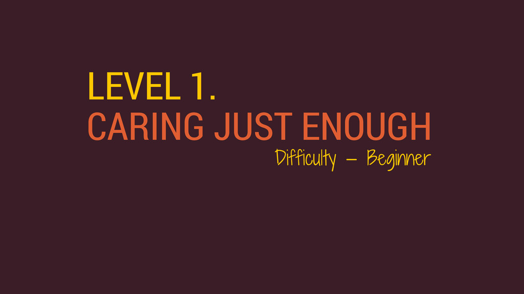 LEVEL 1. CARING JUST ENOUGH Difficulty — Beginn...