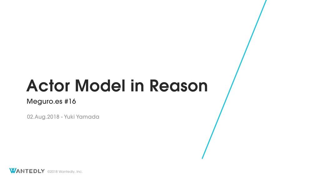 ©2018 Wantedly, Inc. Actor Model in Reason Megu...