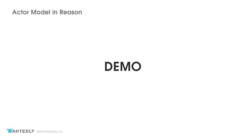 ©2018 Wantedly, Inc. DEMO Actor Model in Reason
