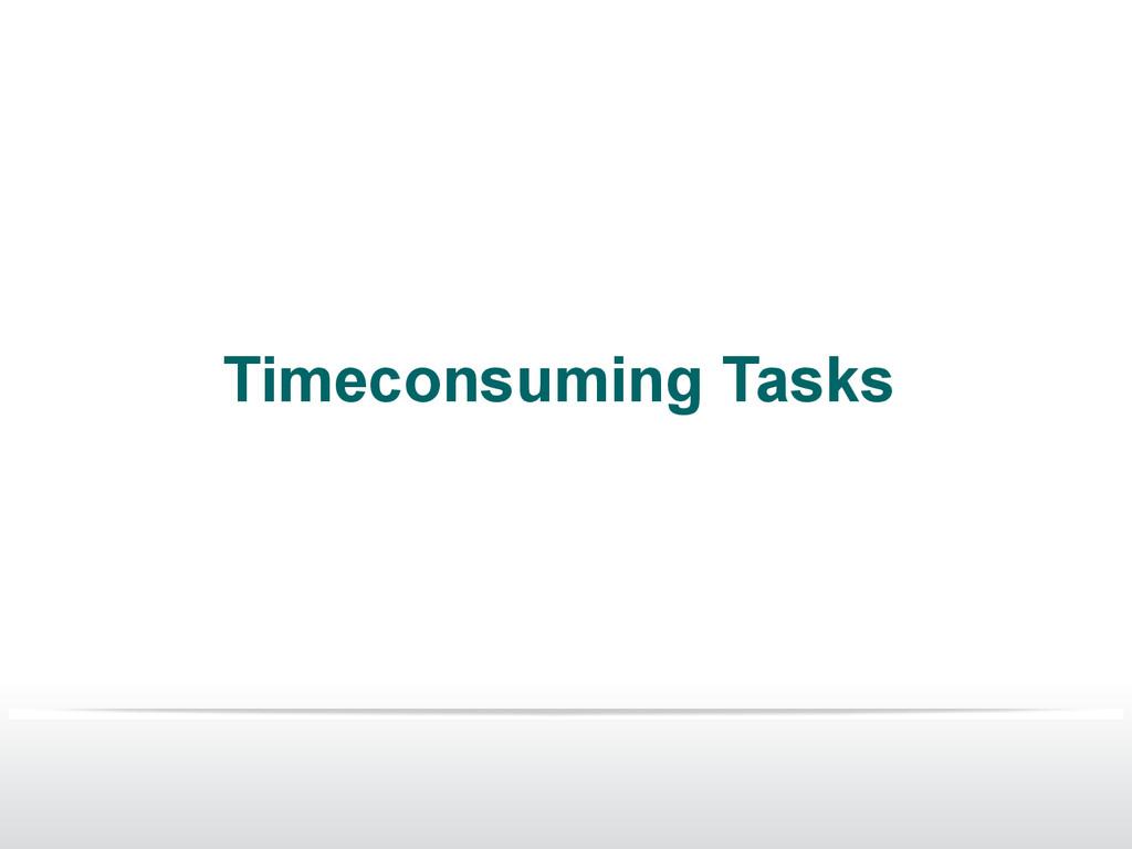 Timeconsuming Tasks