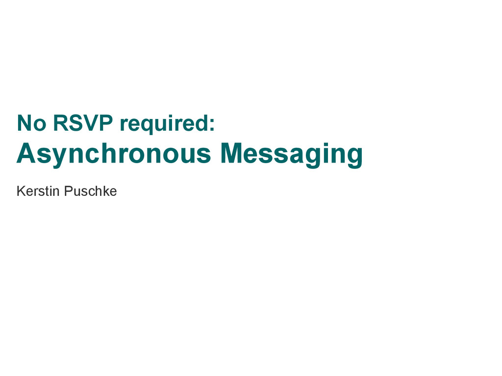 No RSVP required: Asynchronous Messaging Kersti...
