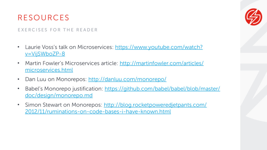 RESOURCES • Laurie Voss's talk on Microservices...