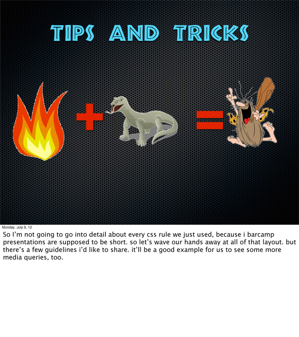tips and tricks   Monday, July 9, 12 So I'm n...