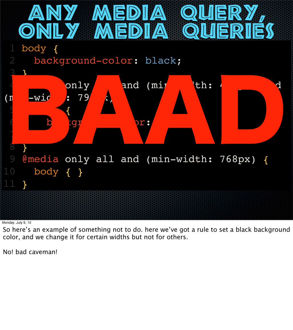 any media query, only media queries 1 body { 2 ...