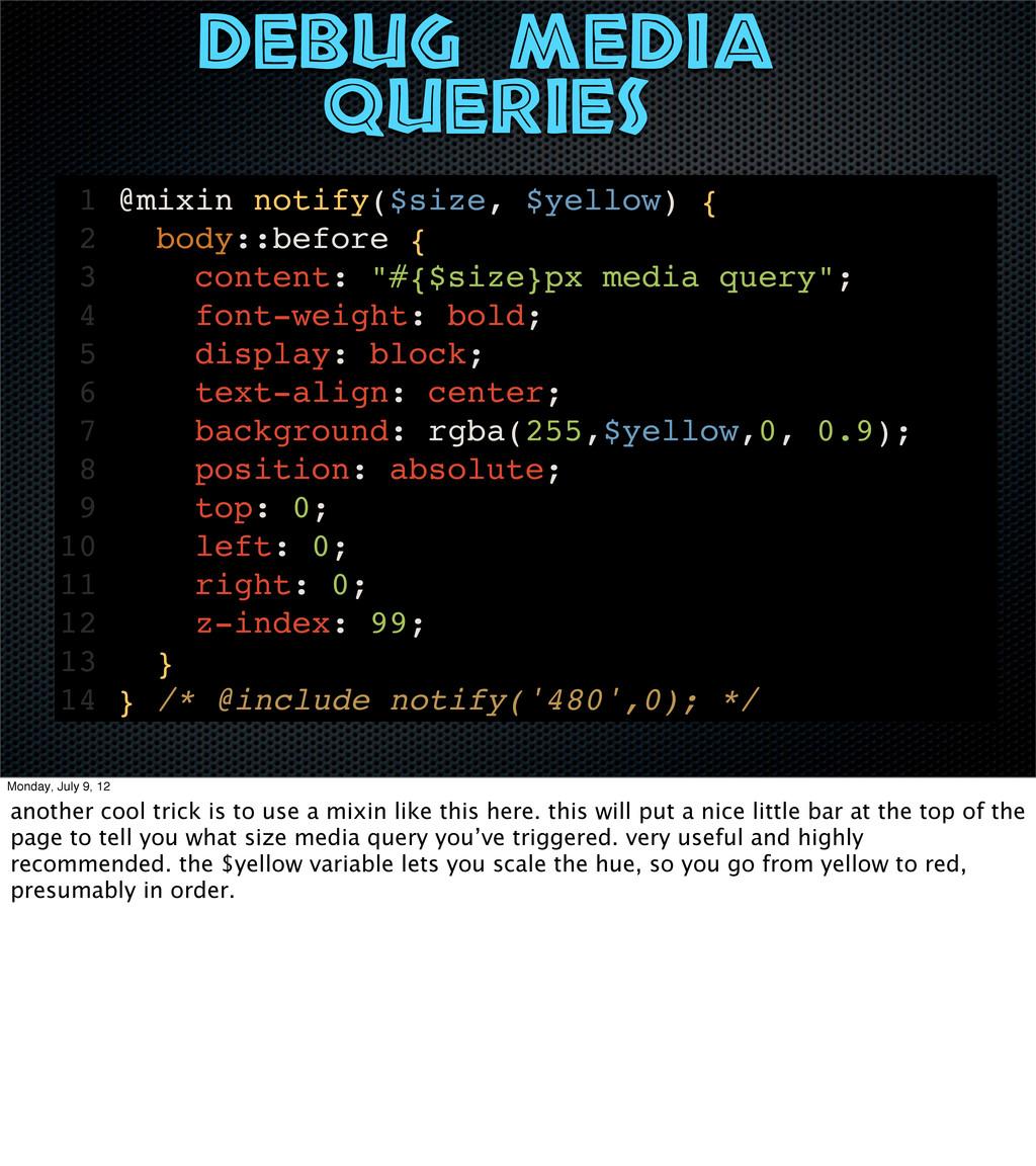 Debug media queries 1 @mixin notify($size, $yel...
