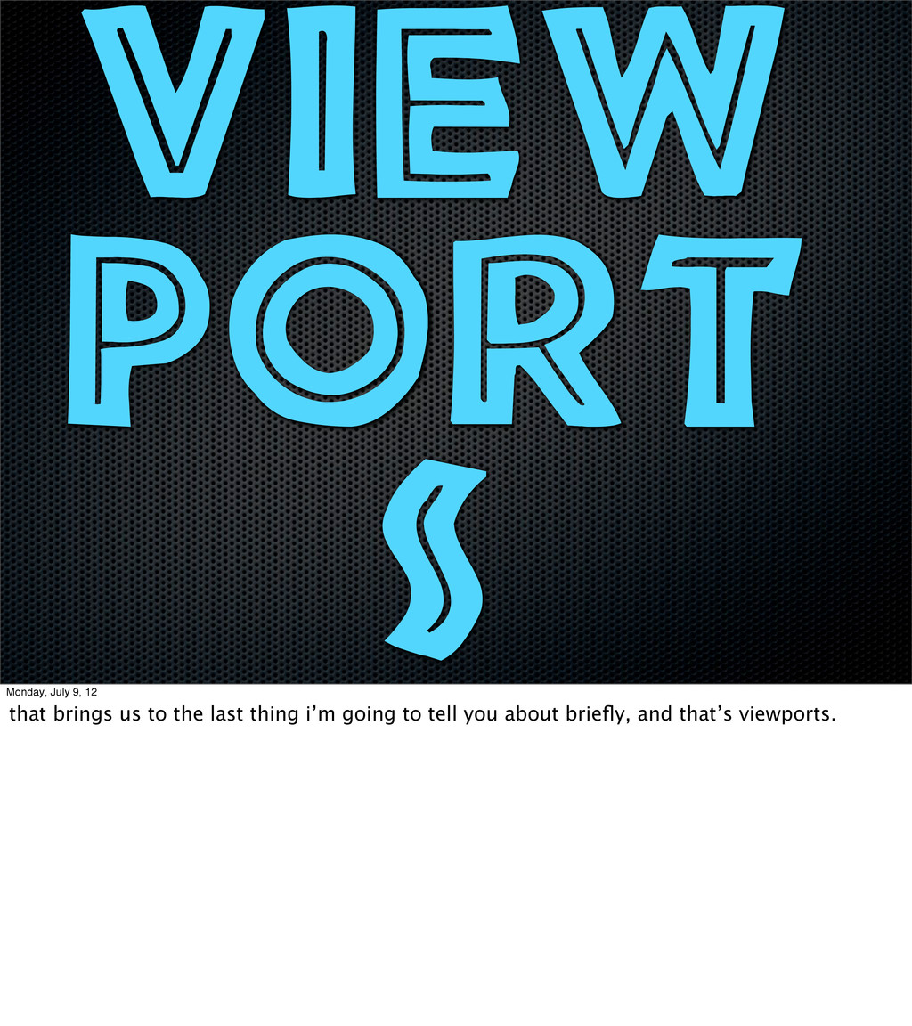 view port s Monday, July 9, 12 that brings us t...