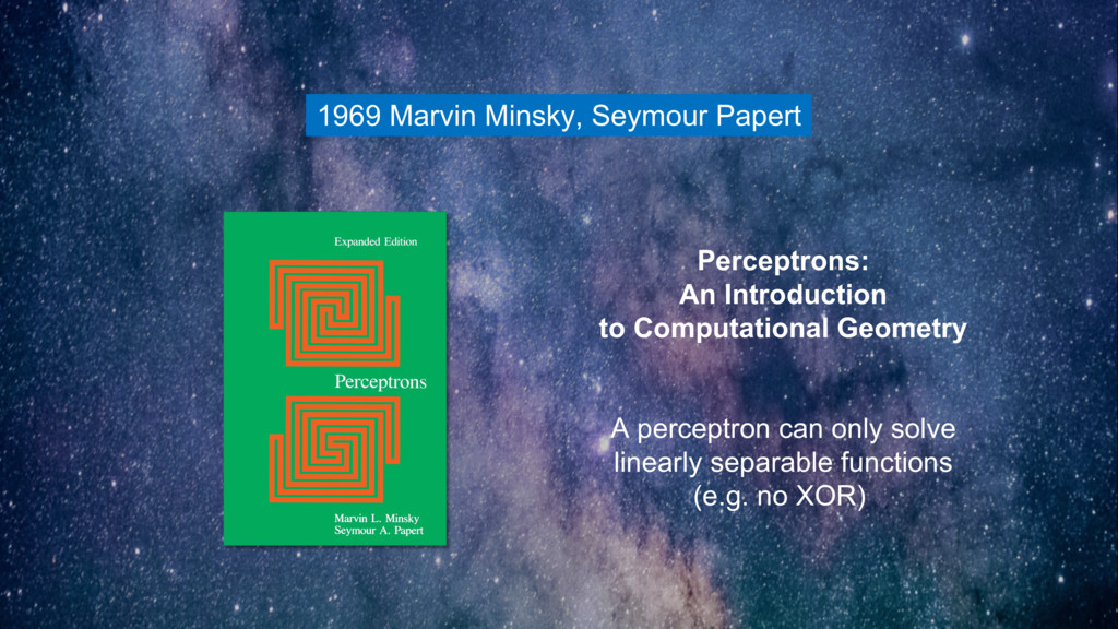 1969 Marvin Minsky, Seymour Papert Perceptrons:...