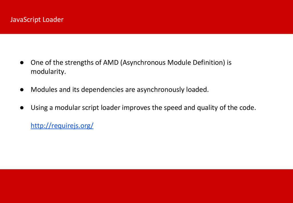 JavaScript Loader ● One of the strengths of AMD...