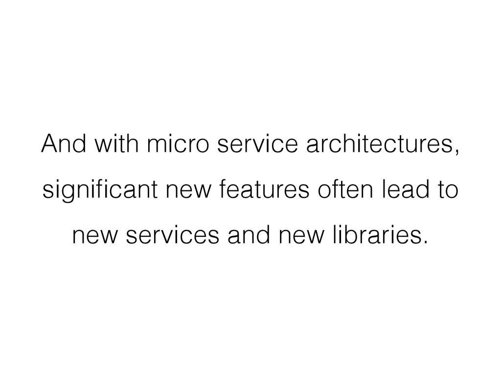And with micro service architectures, significan...