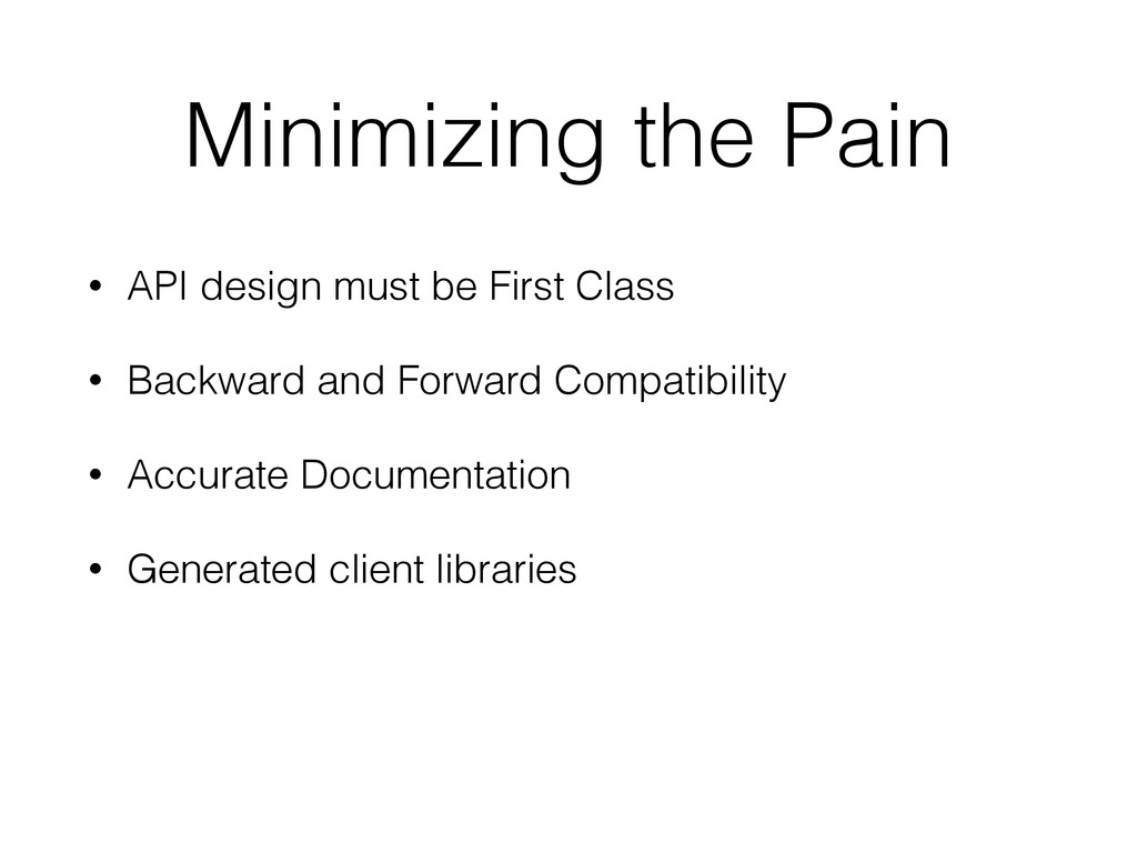 Minimizing the Pain • API design must be First ...