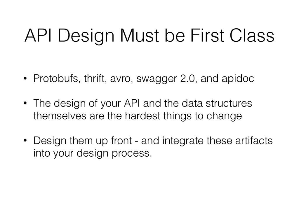 API Design Must be First Class • Protobufs, thr...
