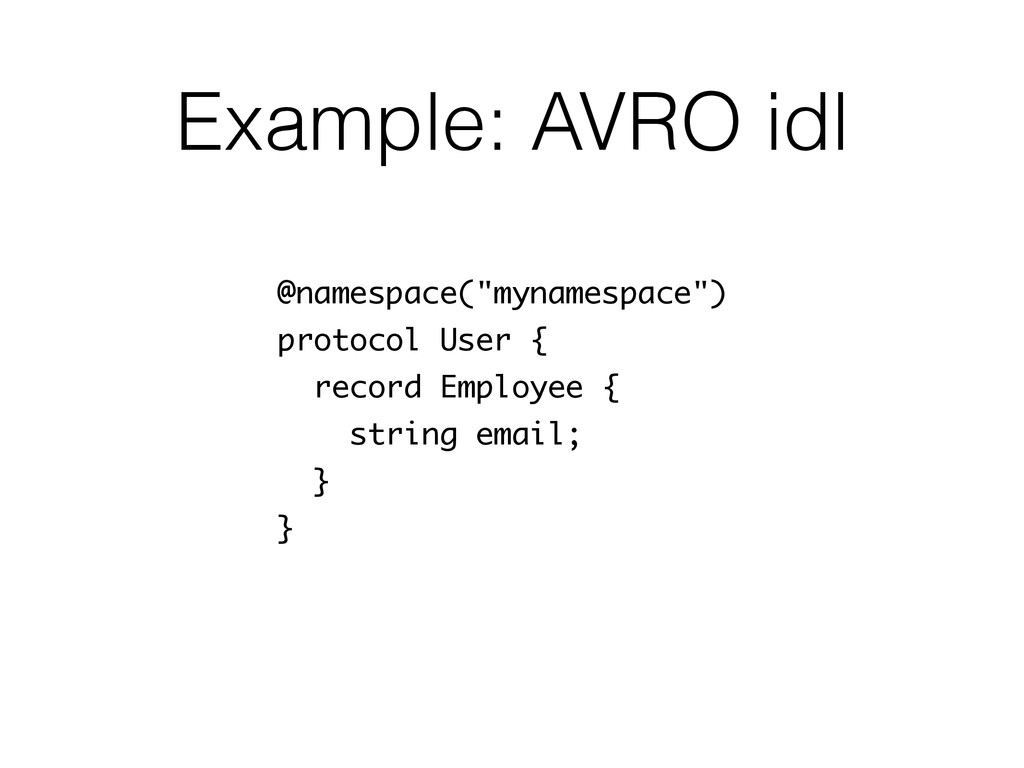 "Example: AVRO idl @namespace(""mynamespace"") pro..."