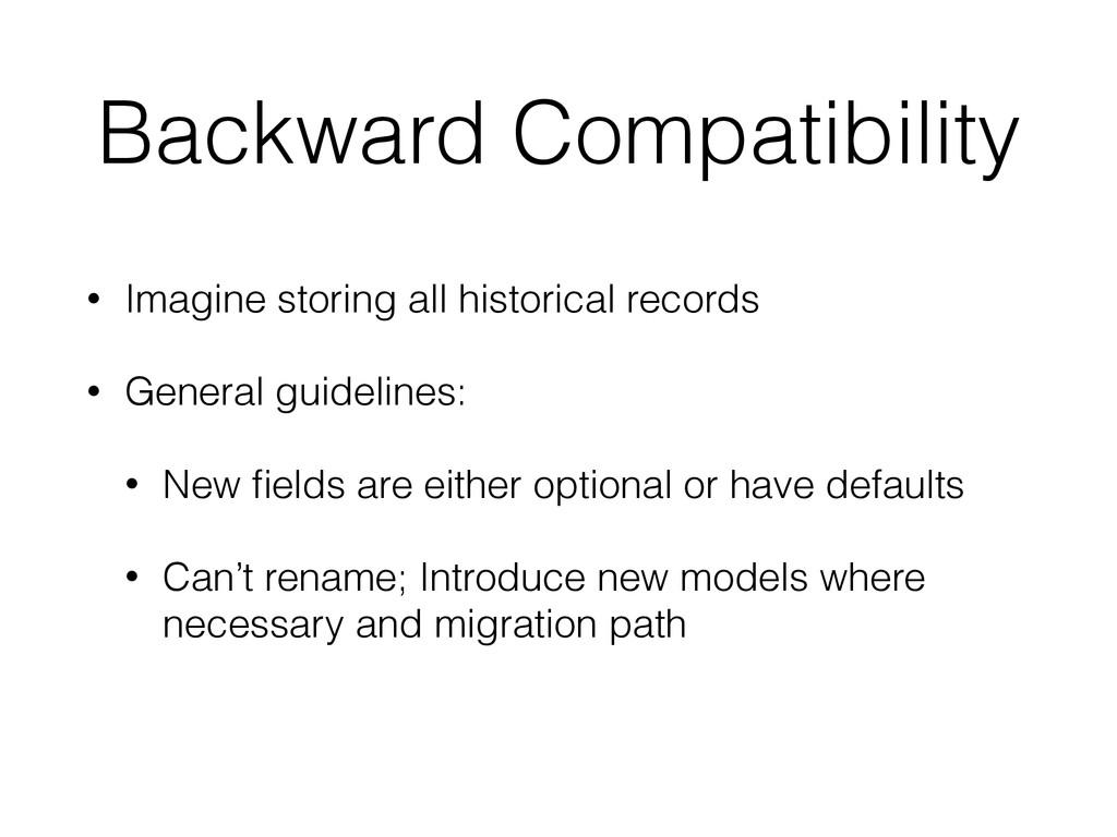 Backward Compatibility • Imagine storing all hi...