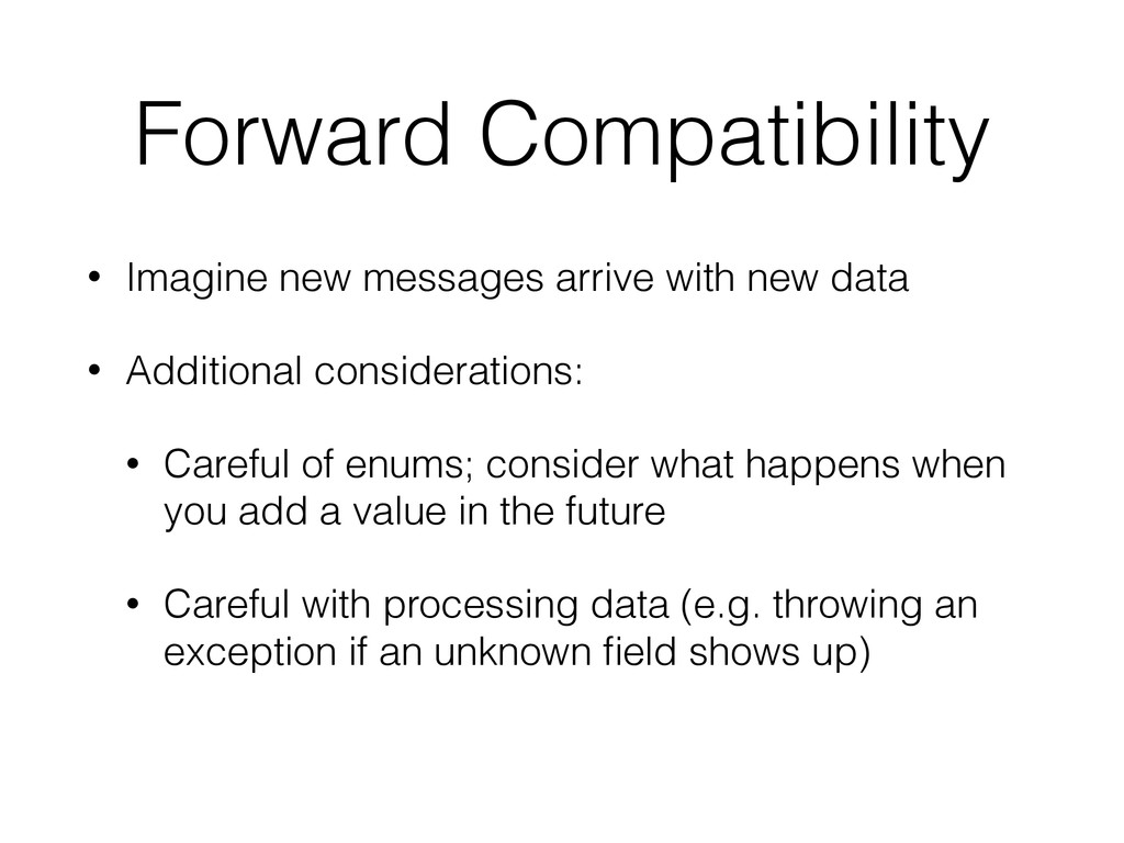 Forward Compatibility • Imagine new messages ar...