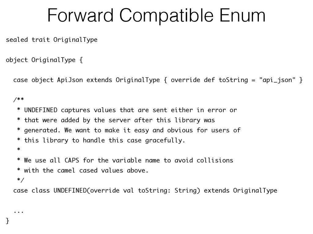 Forward Compatible Enum sealed trait OriginalTy...