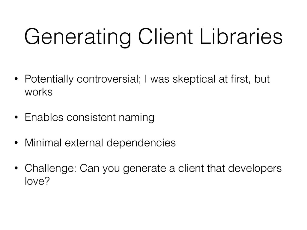 Generating Client Libraries • Potentially contr...