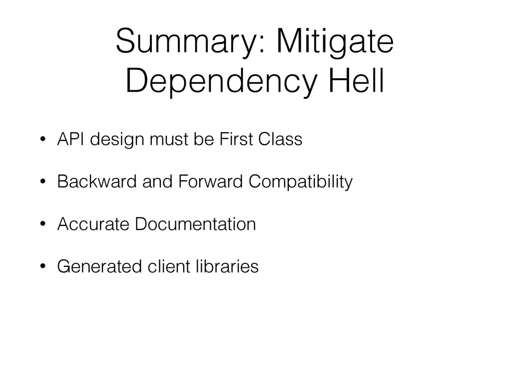 Summary: Mitigate Dependency Hell • API design ...