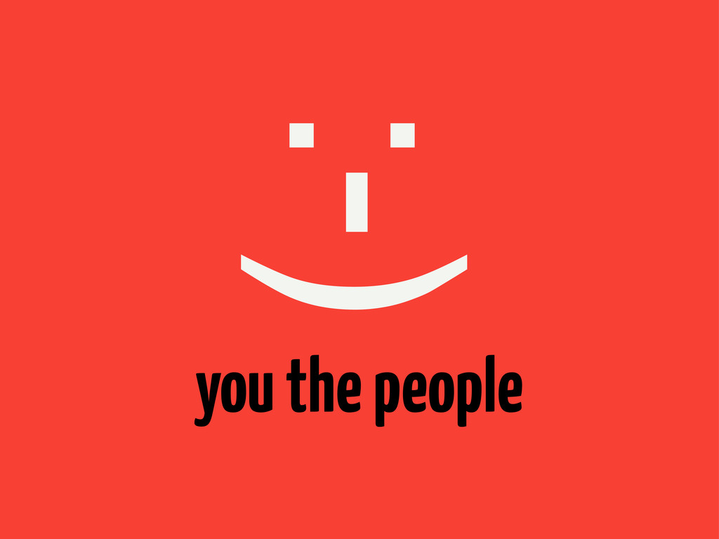 you the people :-)