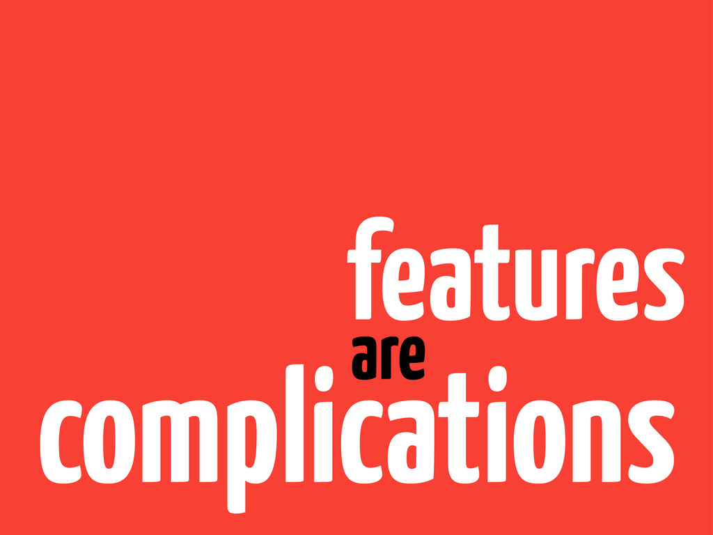 complications are features