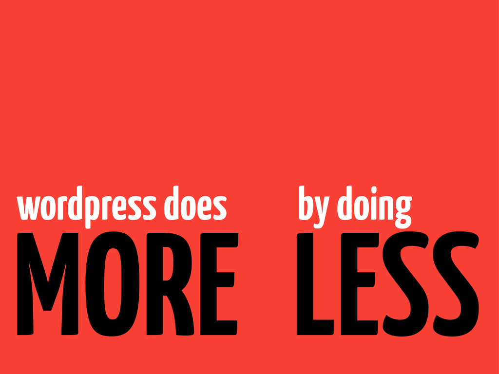 wordpress does LESS MORE by doing