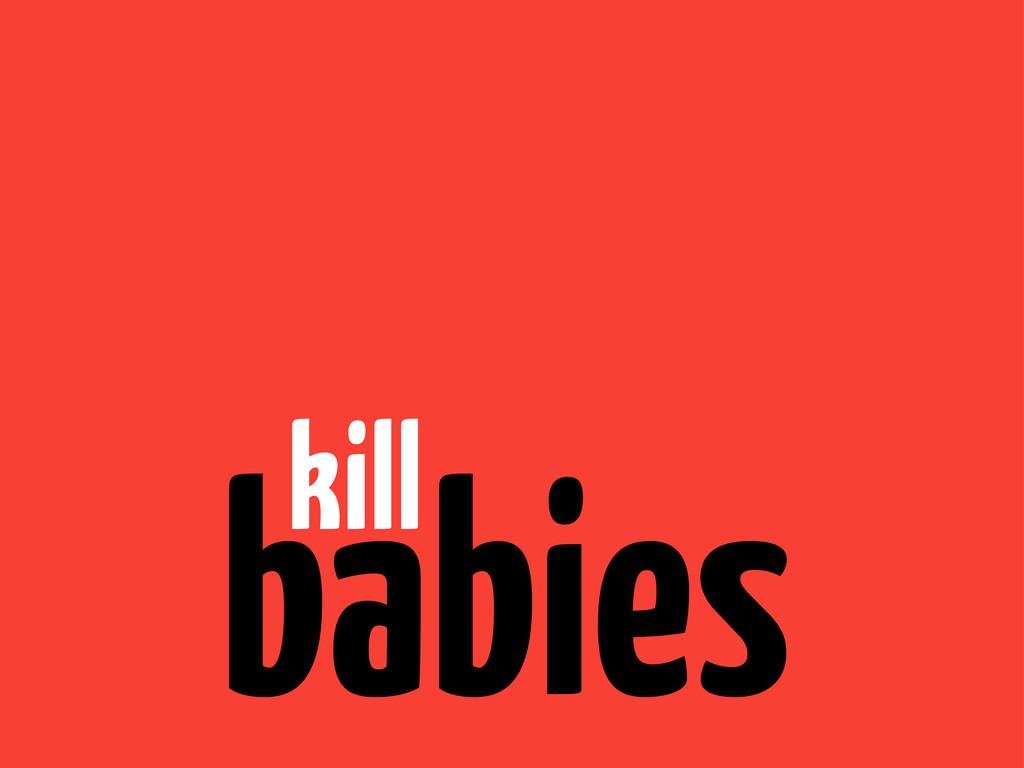 kill babies