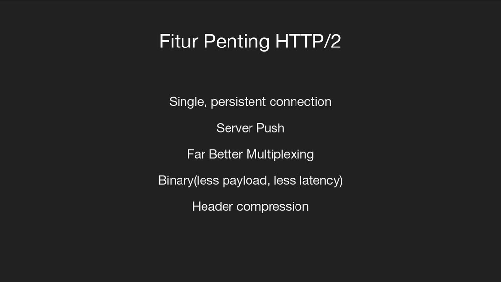 Fitur Penting HTTP/2 Single, persistent connect...