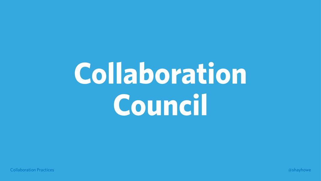 Collaboration Practices @shayhowe Collaboration...