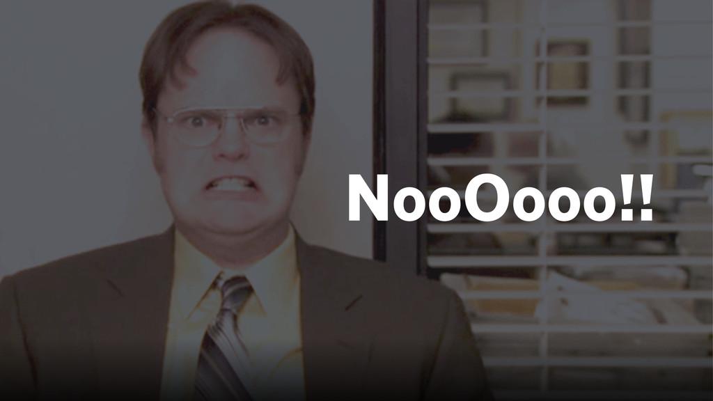 NooOooo!!