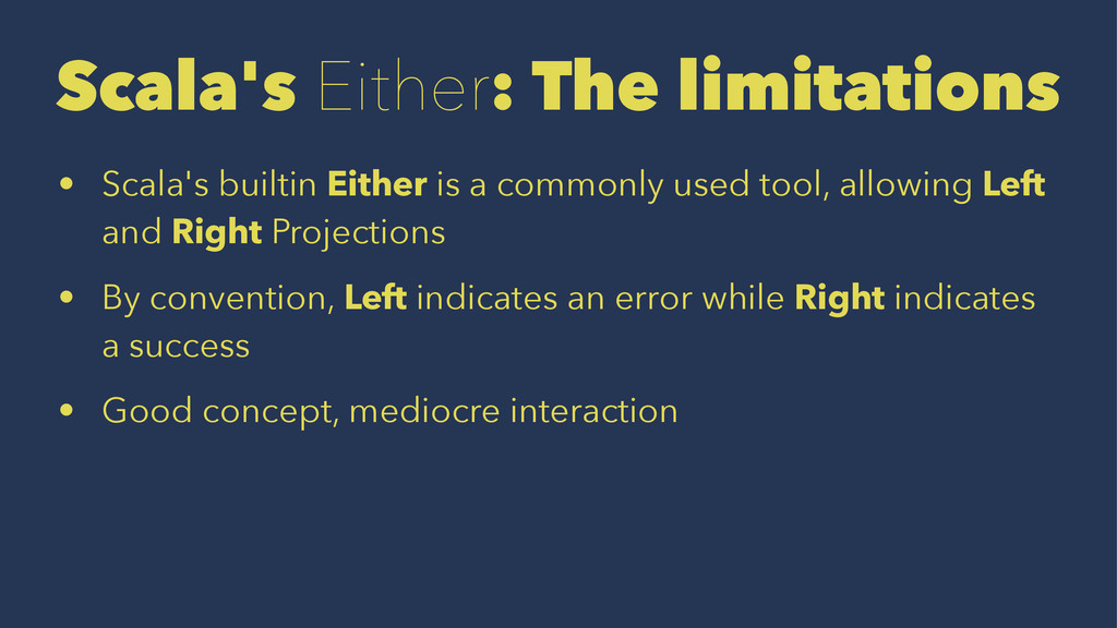 Scala's Either: The limitations • Scala's built...