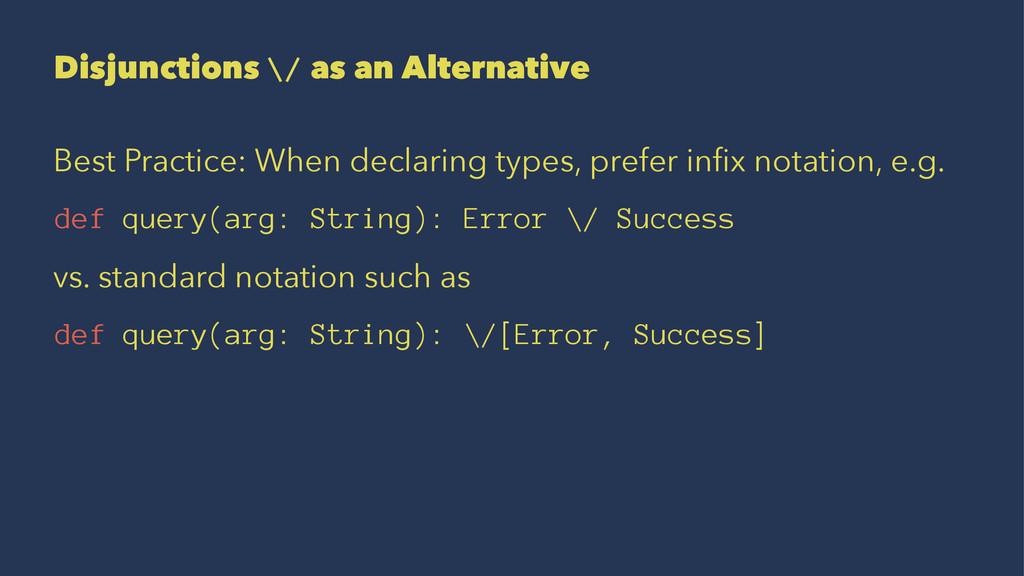Disjunctions \/ as an Alternative Best Practice...
