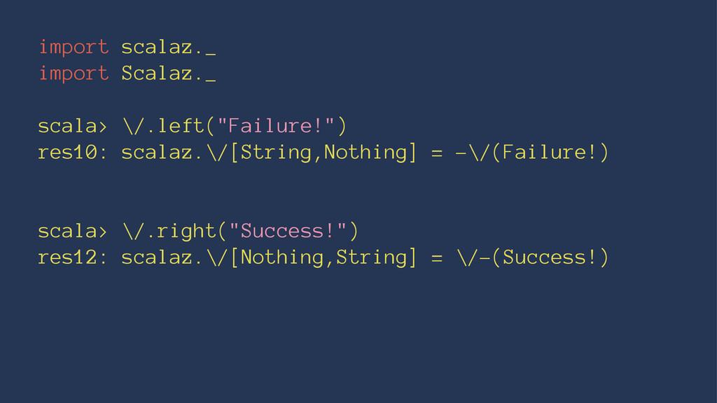 import scalaz._ import Scalaz._ scala> \/.left(...