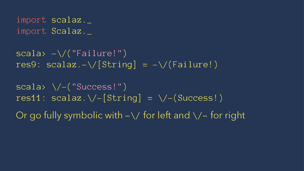 "import scalaz._ import Scalaz._ scala> -\/(""Fai..."