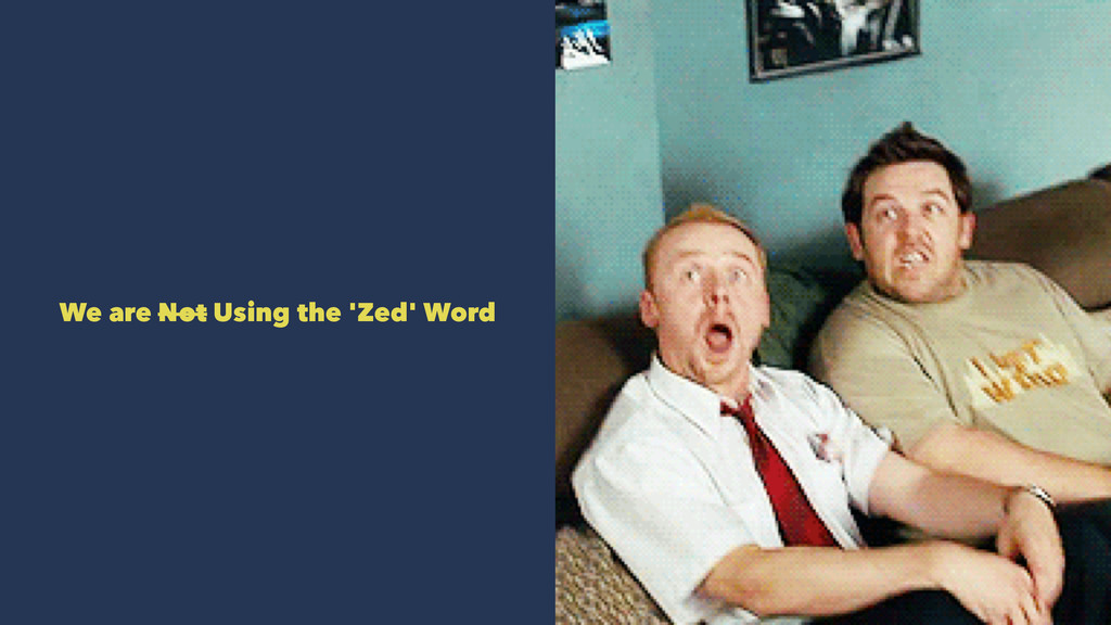 We are Not Using the 'Zed' Word