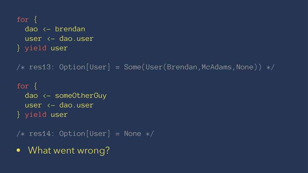 for { dao <- brendan user <- dao.user } yield u...