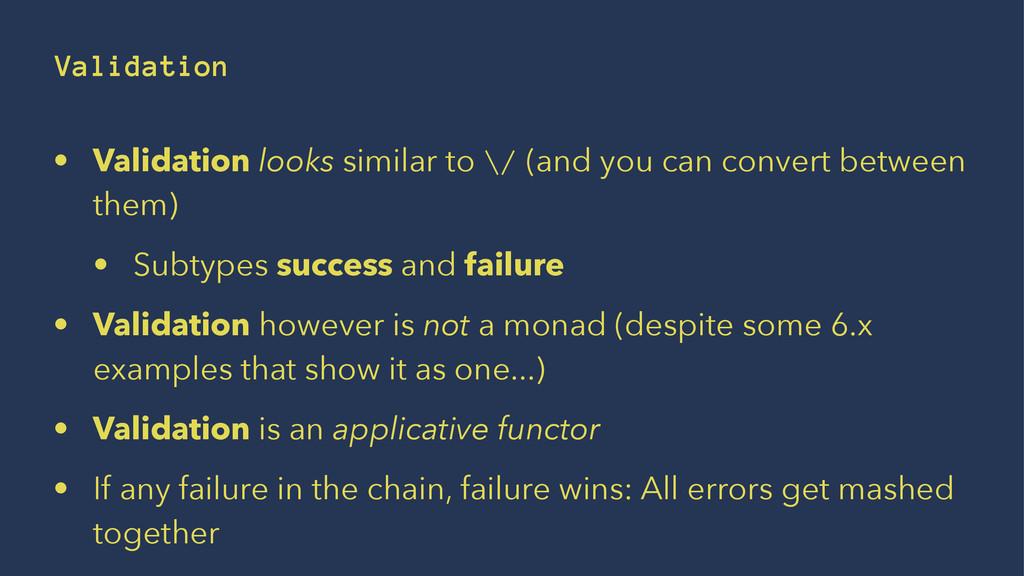 Validation • Validation looks similar to \/ (an...