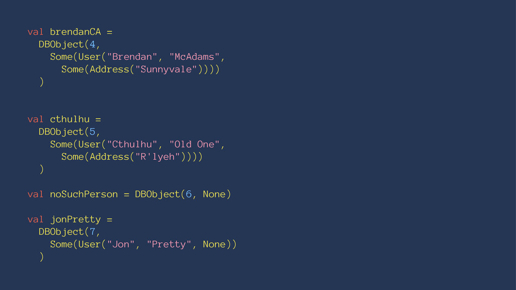 "val brendanCA = DBObject(4, Some(User(""Brendan""..."