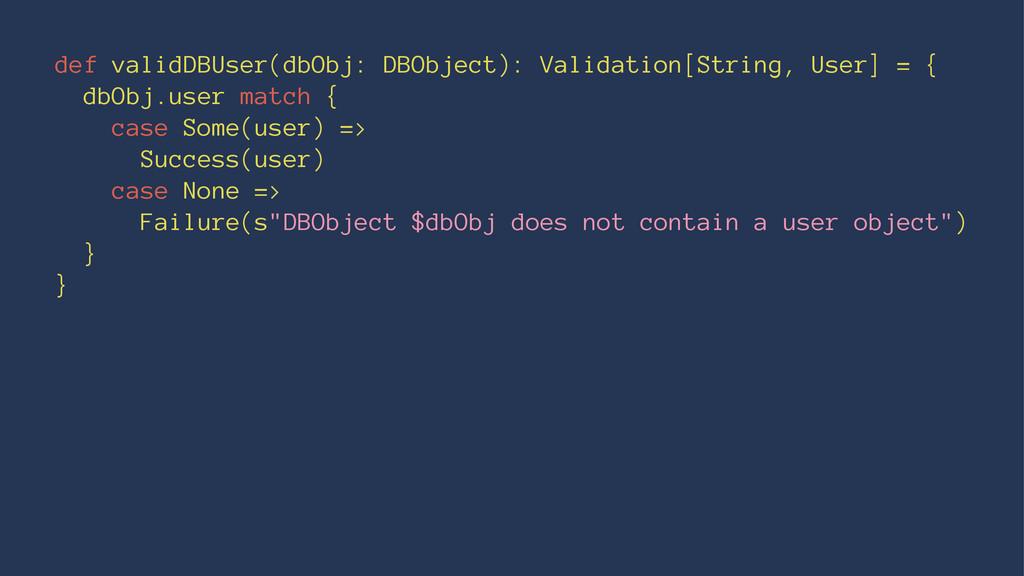 def validDBUser(dbObj: DBObject): Validation[St...