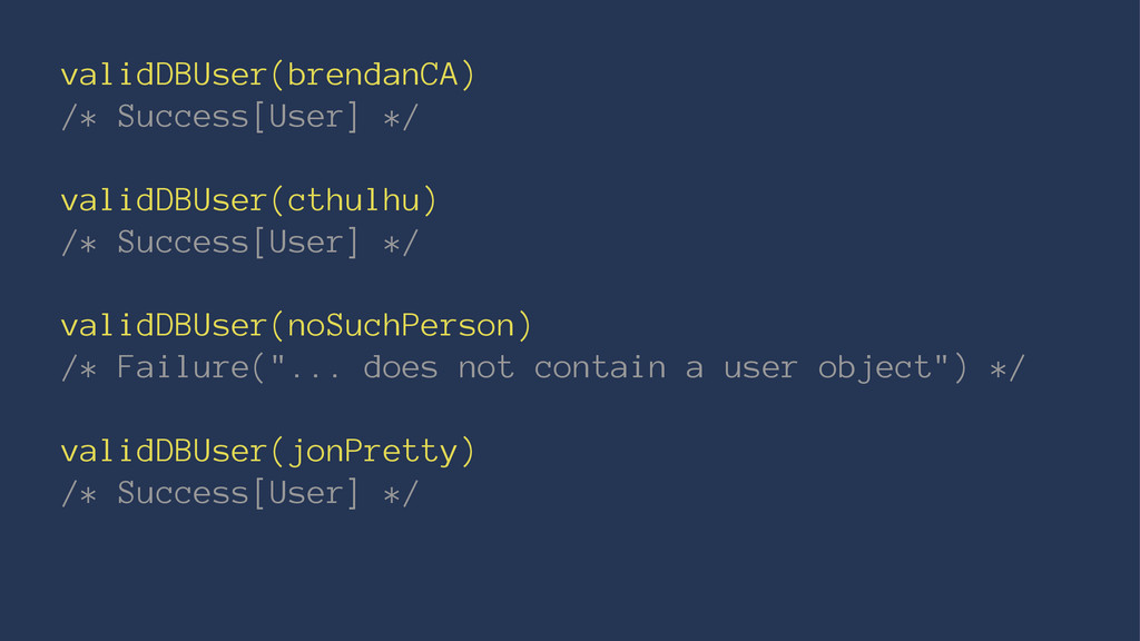 validDBUser(brendanCA) /* Success[User] */ vali...