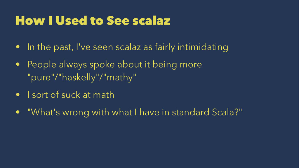 How I Used to See scalaz • In the past, I've se...