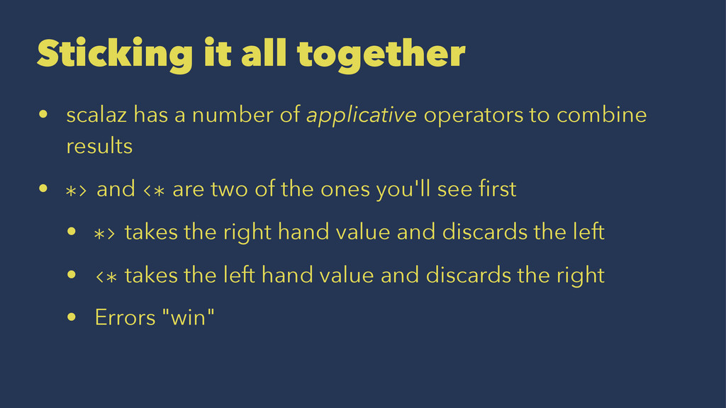 Sticking it all together • scalaz has a number ...