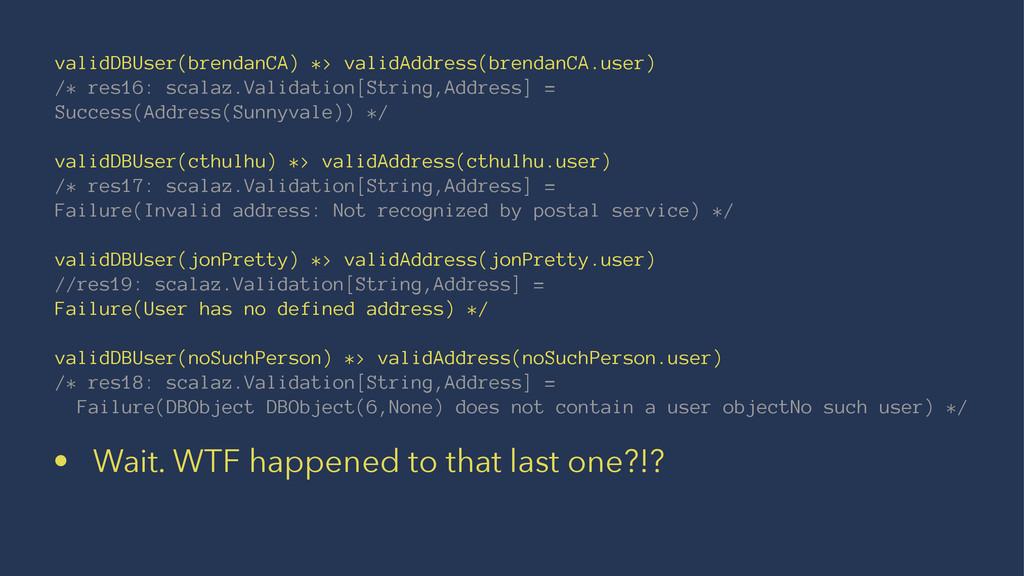 validDBUser(brendanCA) *> validAddress(brendanC...