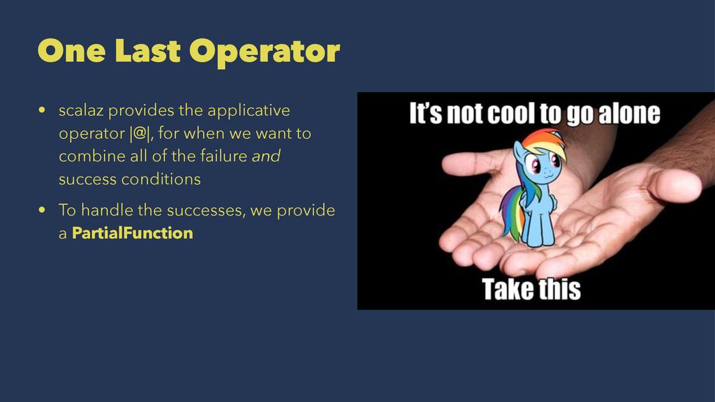 One Last Operator • scalaz provides the applica...