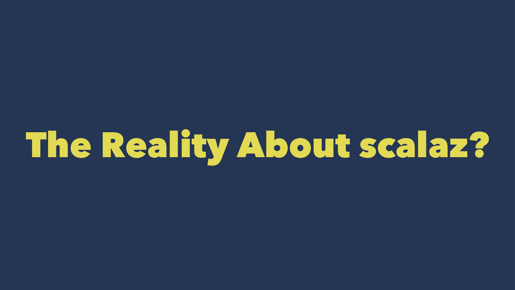 The Reality About scalaz?