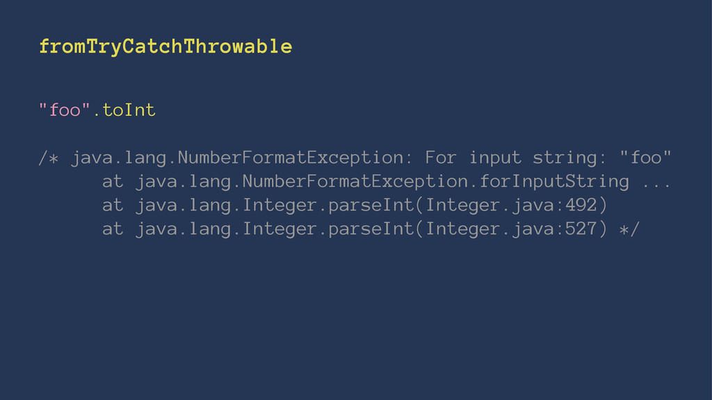 """fromTryCatchThrowable """"foo"""".toInt /* java.lang...."""